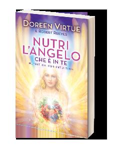 Nutri l'Angelo che è in Te di Doreen Virtue e Robert Reeves